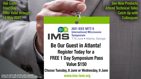 Be Our Guest in Atlanta!  Register Today for a FREE 1 Day Symposium Pass  Value $150  Choose Tuesday, 8 June, or Wednesday, 9 June  www.ims-ieee.org  Use Code: Free1Day  Offer Valid through 14 May 2021  See new products, attend technical talks, catch up with colleagues.  Coupon not valid for IMS and RFIC author registration.  All authors must register for the full event at the Early Bird pricing.